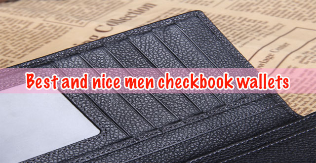 Best and nice men checkbook wallets!