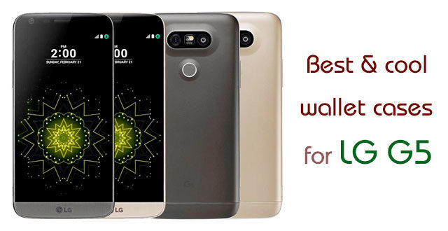 8 wallet cases for LG G5 smarphone versions