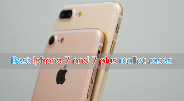 Best Iphone 7 and 7 plus wallet cases